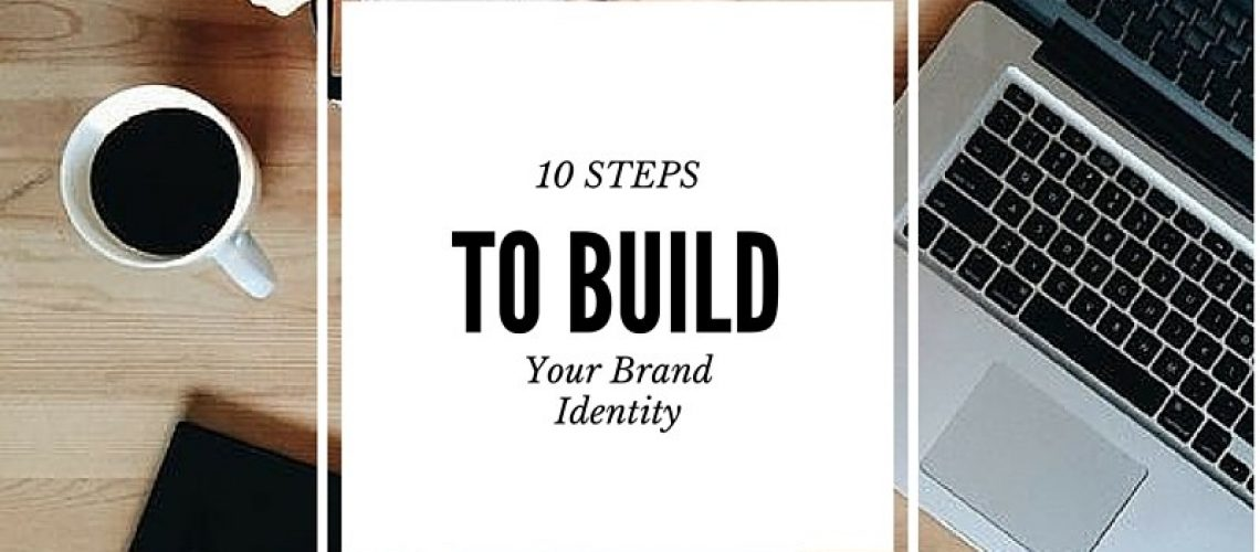 10 STEPS TO BUILS YOUR BRAND IDENTITY